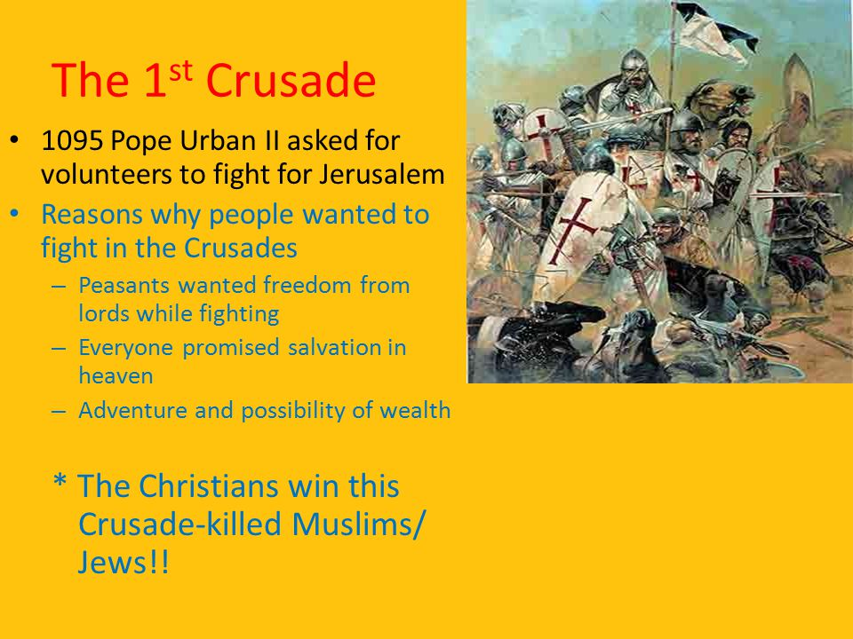The 1st Crusade 1095 Pope Urban II asked for volunteers to fight for Jerusalem. Reasons why people wanted to fight in the Crusades.