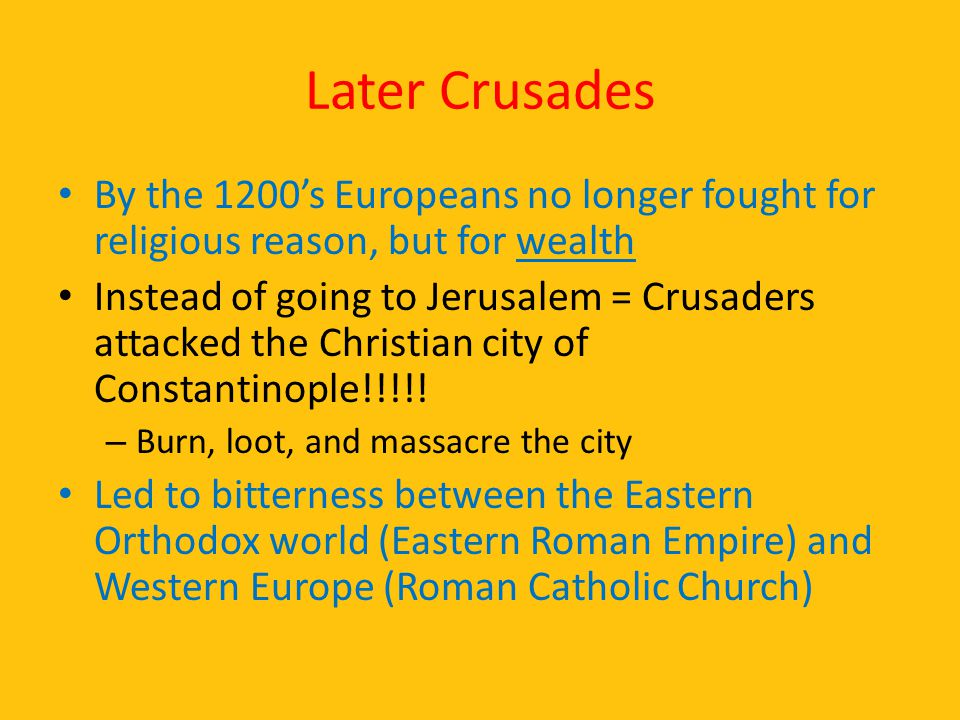 Later Crusades By the 1200's Europeans no longer fought for religious reason, but for wealth.