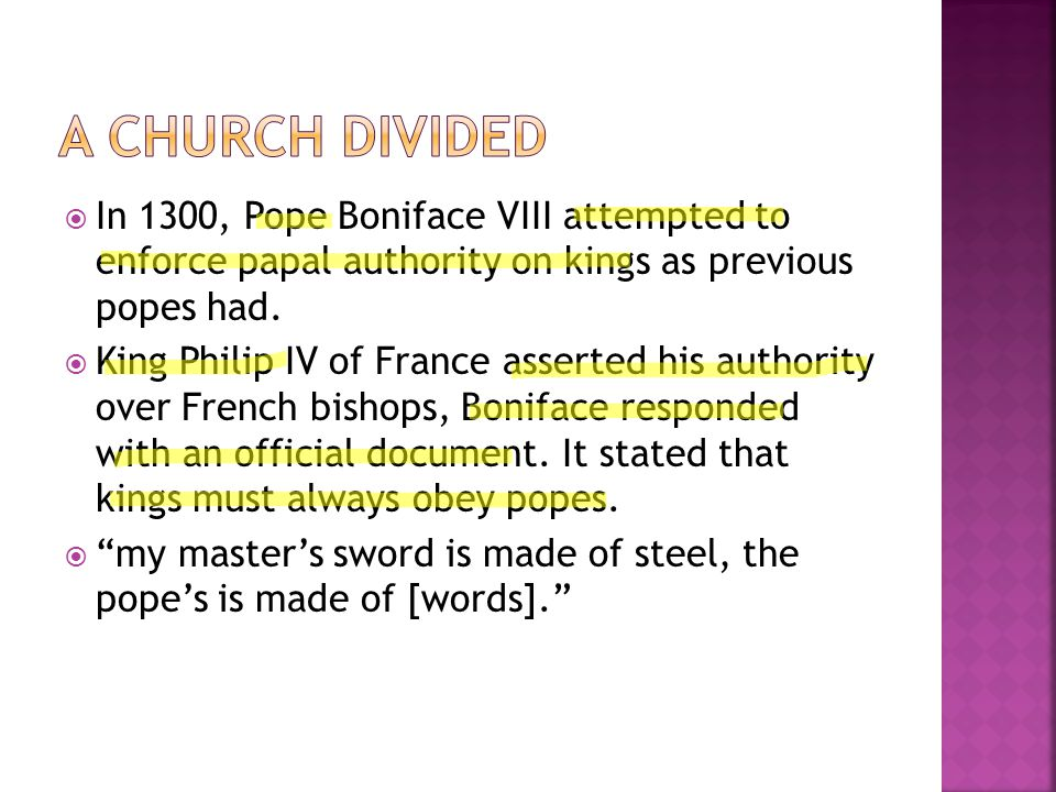 A Church Divided In 1300, Pope Boniface VIII attempted to enforce papal authority on kings as previous popes had.
