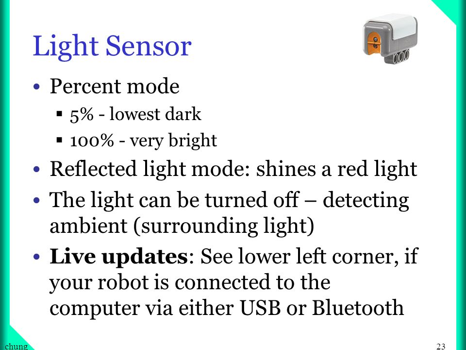 Light Sensor Percent mode Reflected light mode: shines a red light