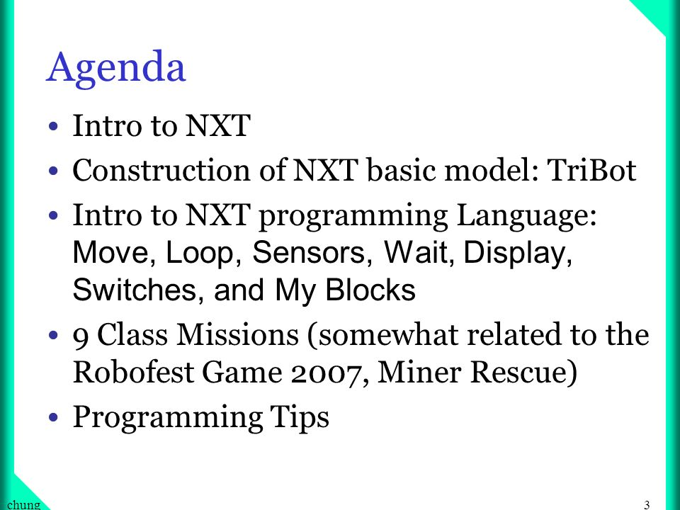 Agenda Intro to NXT Construction of NXT basic model: TriBot
