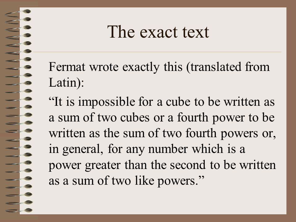The exact text Fermat wrote exactly this (translated from Latin):