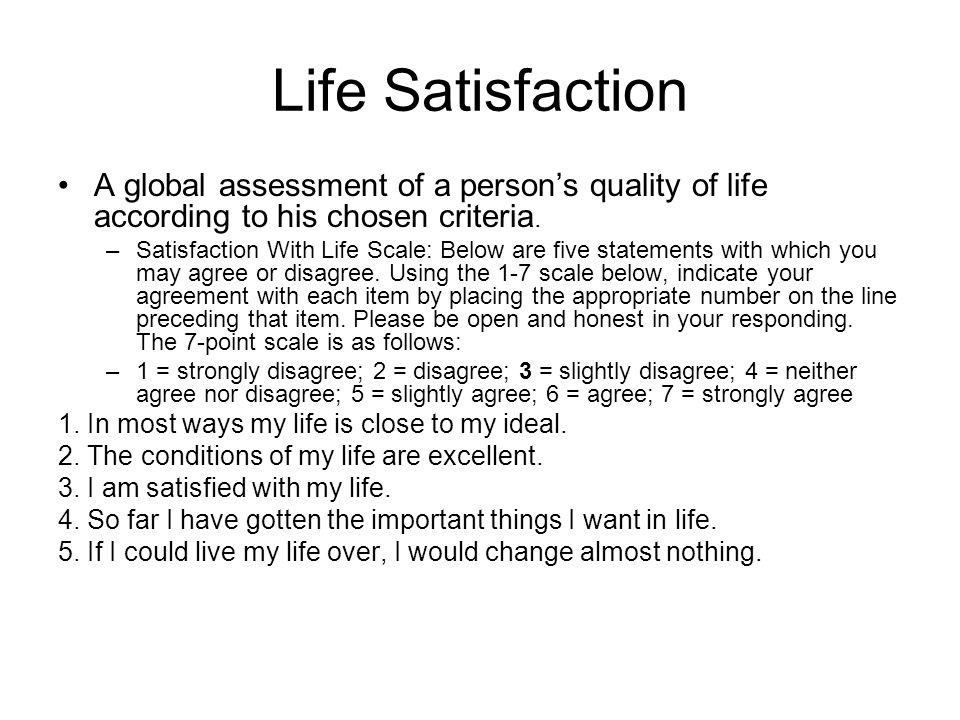 Life Satisfaction A global assessment of a person's quality of life according to his chosen criteria.