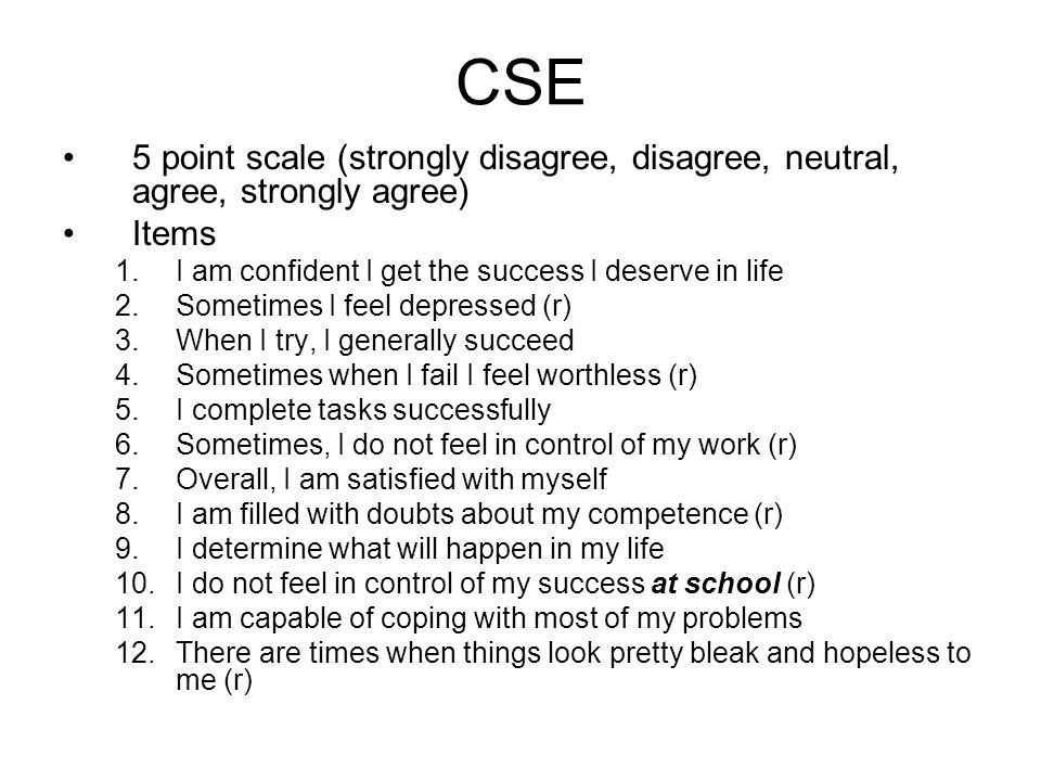 CSE 5 point scale (strongly disagree, disagree, neutral, agree, strongly agree) Items. I am confident I get the success I deserve in life.