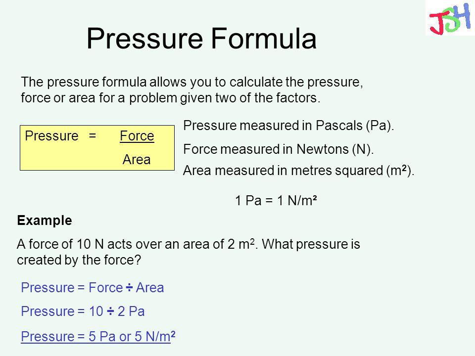 Pressure 1 pa = 1 nm-2 pressure is defined as force per unit area.