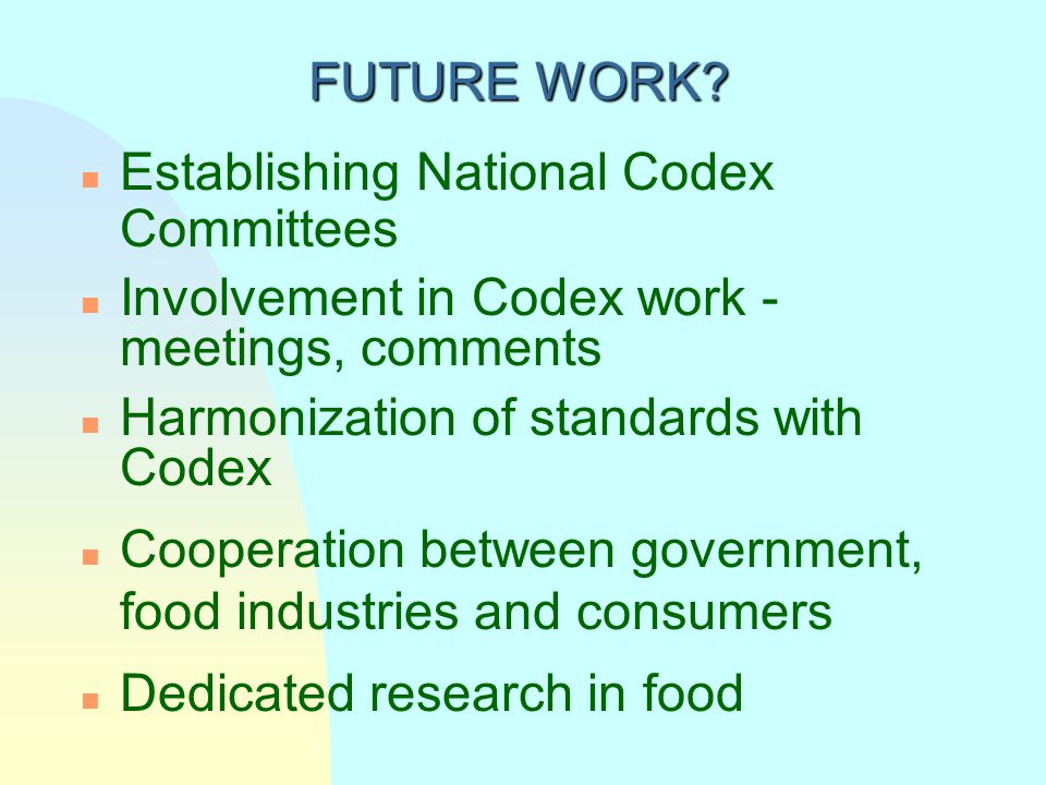 FUTURE WORK Establishing National Codex Committees. Involvement in Codex work - meetings, comments.