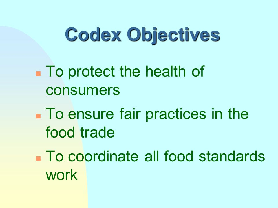 Codex Objectives To protect the health of consumers