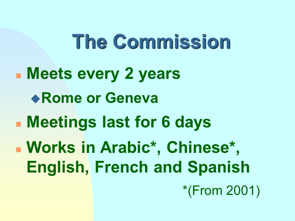 The Commission Meets every 2 years Meetings last for 6 days