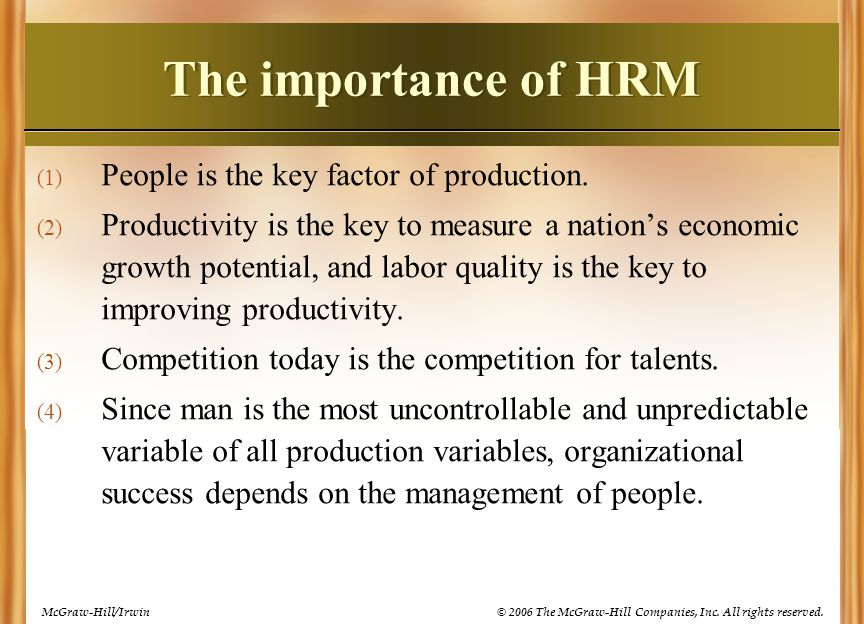 The importance of HRM People is the key factor of production.