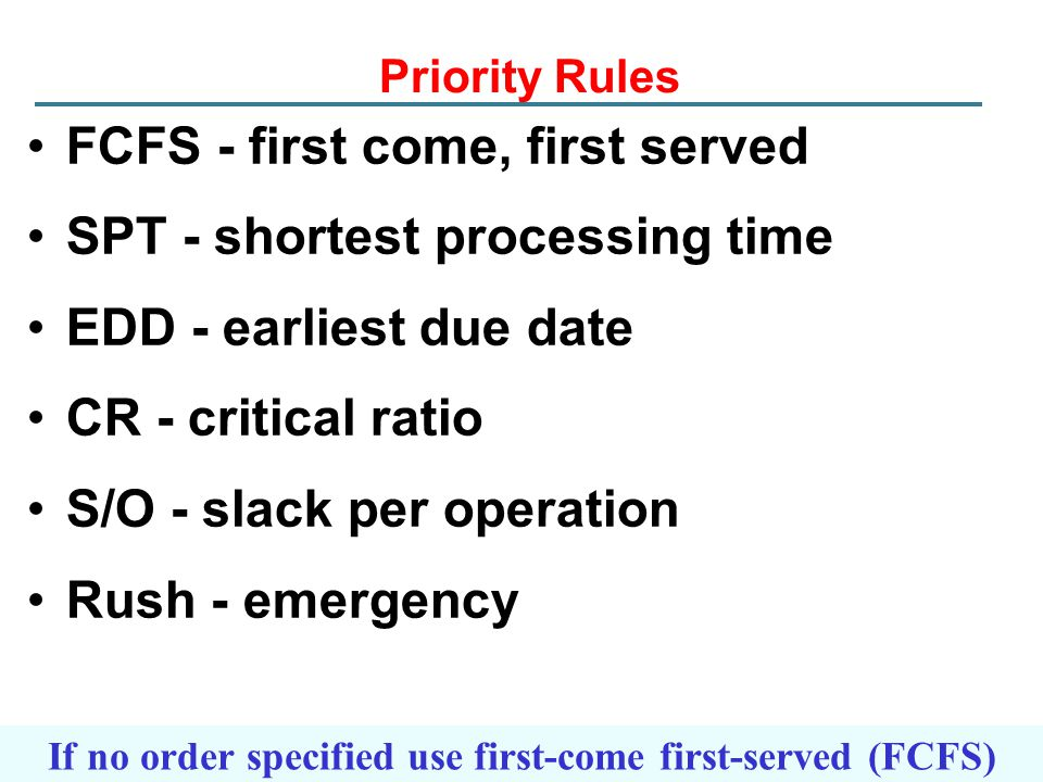 If no order specified use first-come first-served (FCFS)