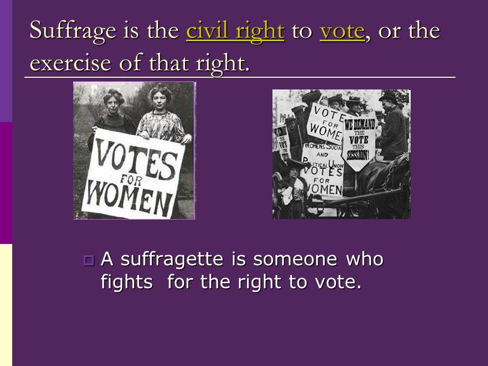 Suffrage is the civil right to vote, or the exercise of that right.