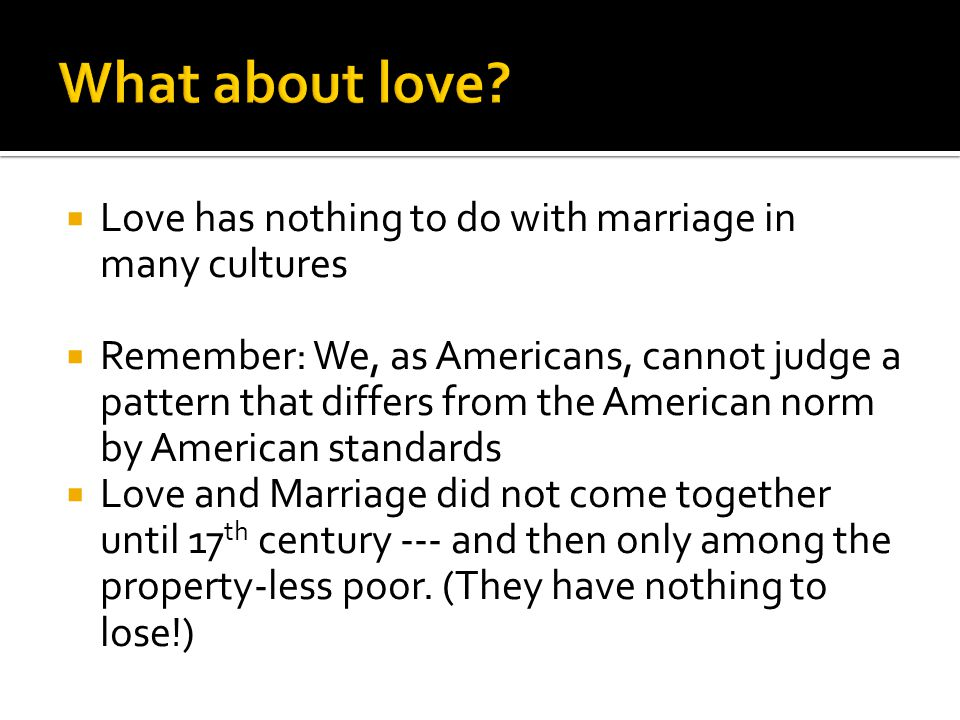 What about love Love has nothing to do with marriage in many cultures