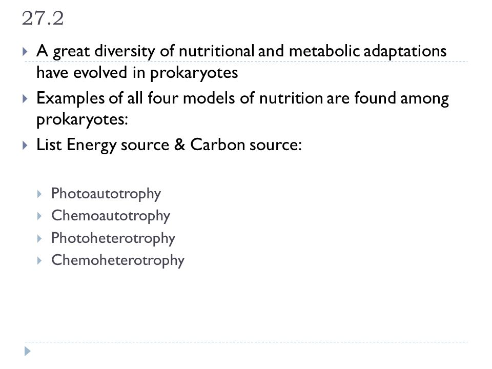 27.2 A great diversity of nutritional and metabolic adaptations have evolved in prokaryotes.