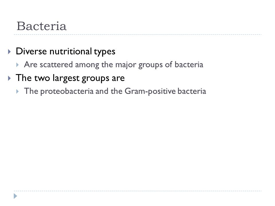 Bacteria Diverse nutritional types The two largest groups are