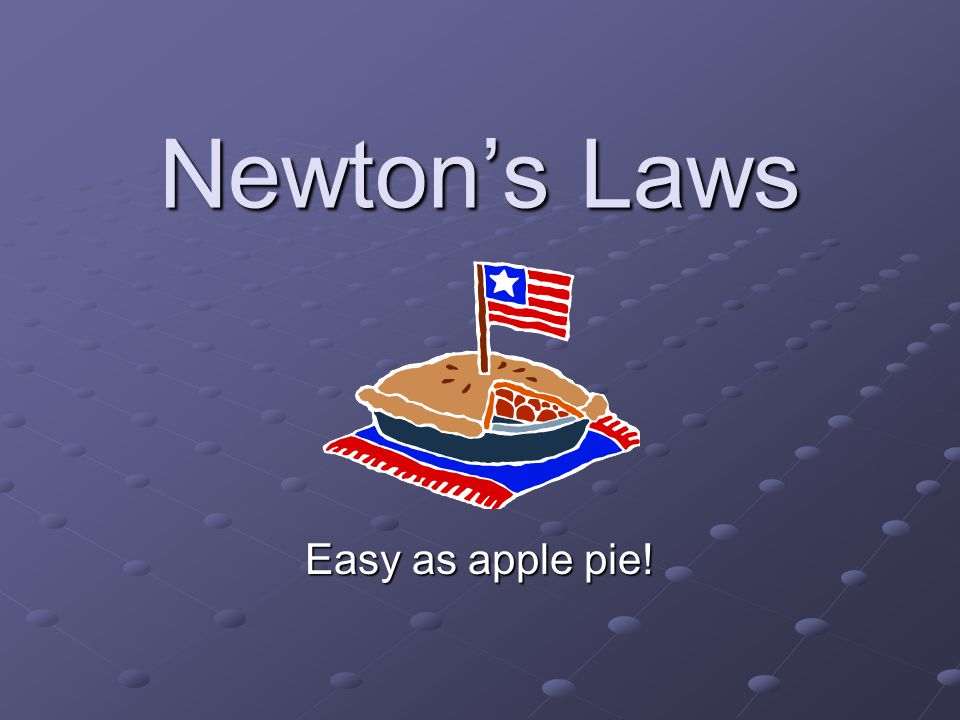 Newton's Laws Easy as apple pie!