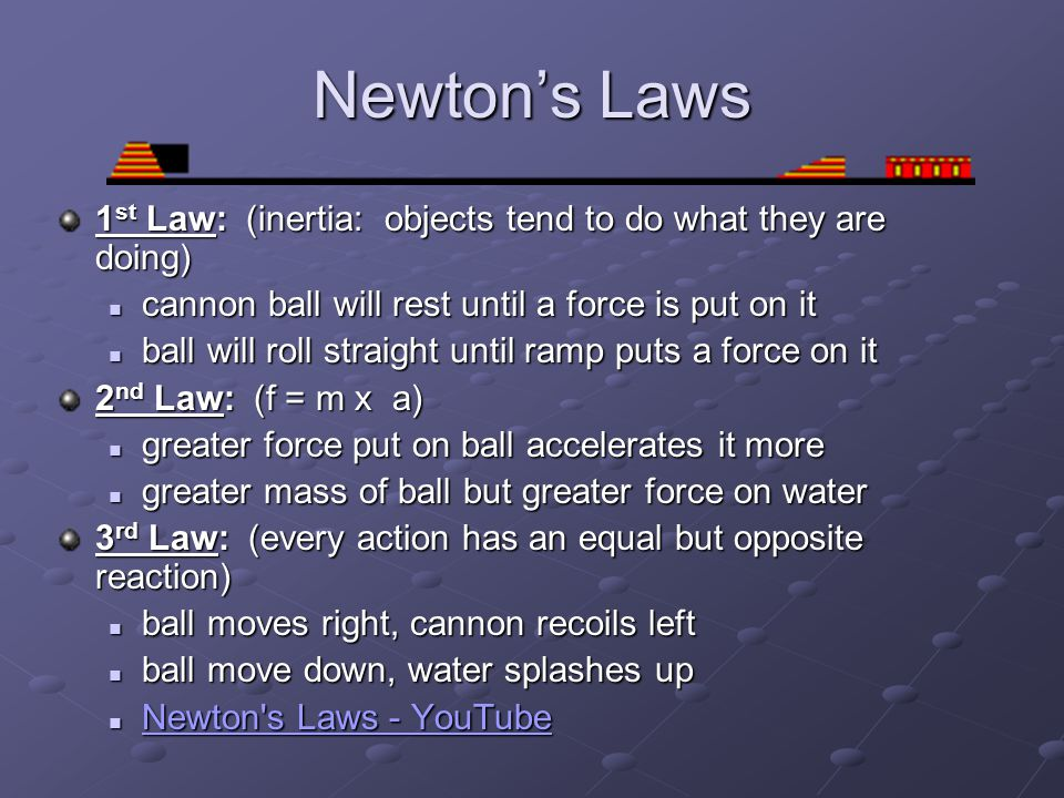 Newton's Laws 1st Law: (inertia: objects tend to do what they are doing) cannon ball will rest until a force is put on it.