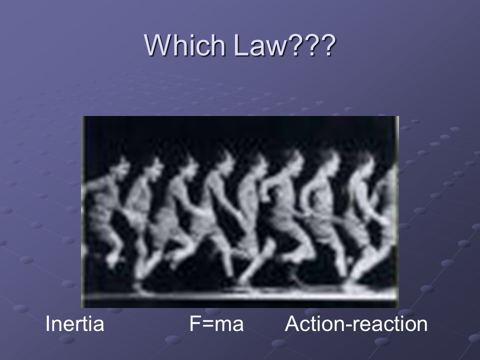 Which Law Inertia F=ma Action-reaction