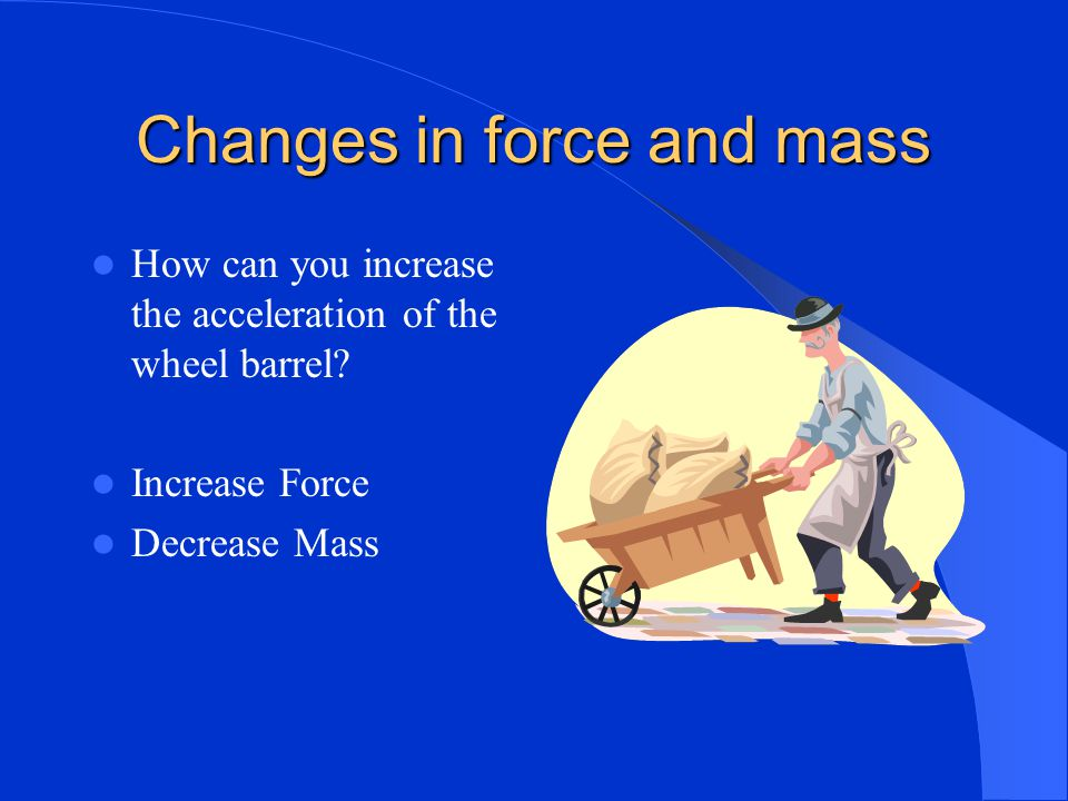 Changes in force and mass