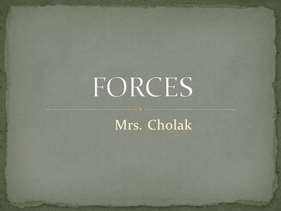 FORCES Mrs. Cholak