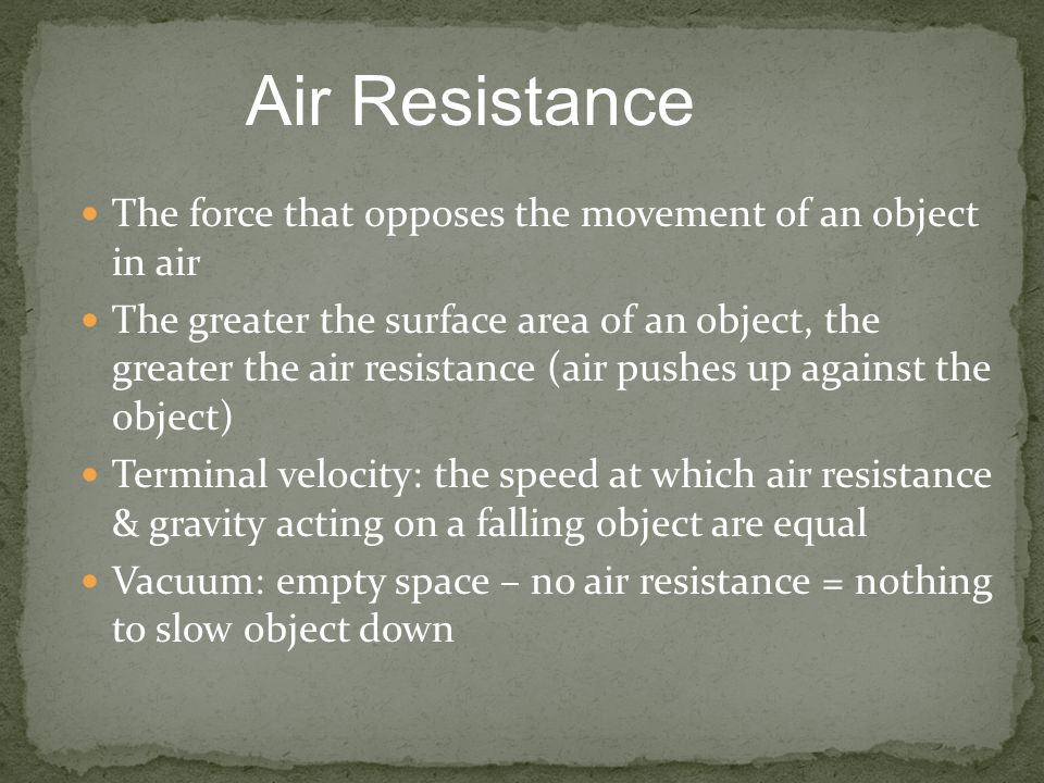 Air Resistance The force that opposes the movement of an object in air