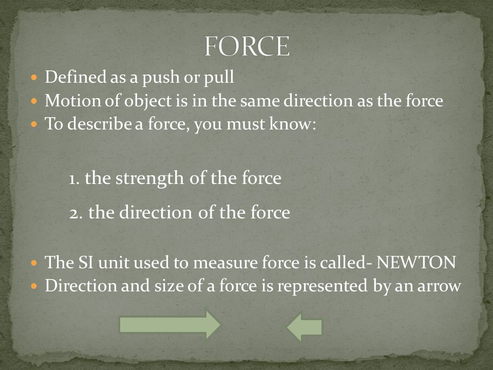 FORCE 1. the strength of the force 2. the direction of the force