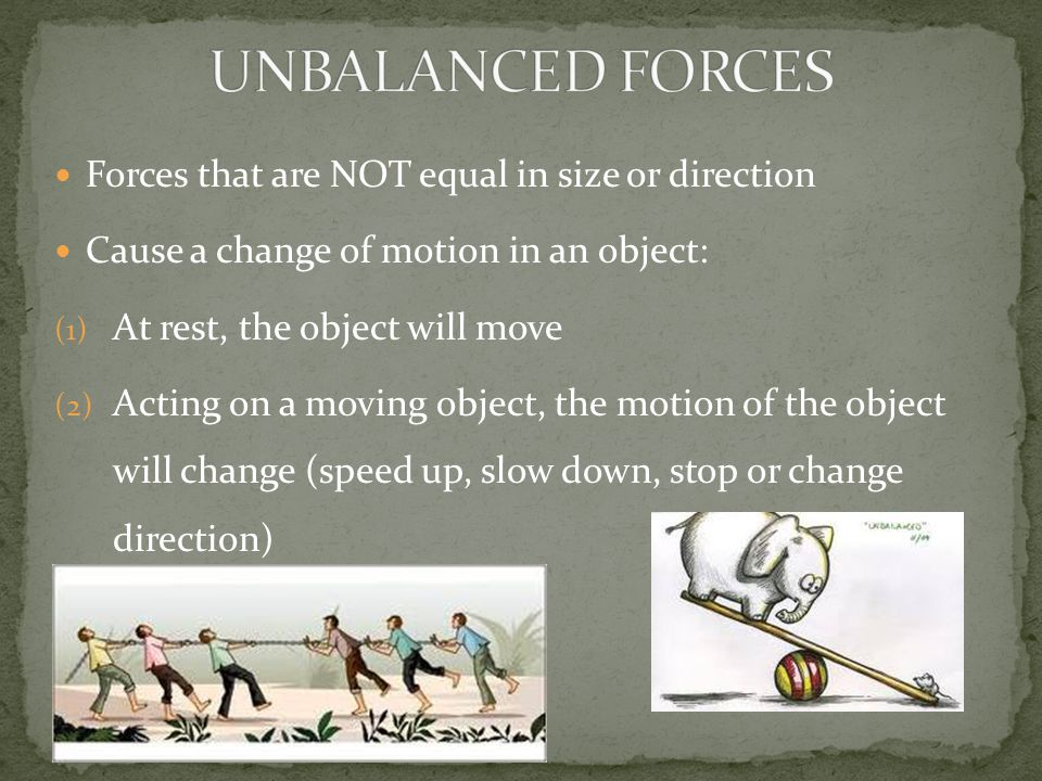UNBALANCED FORCES Forces that are NOT equal in size or direction