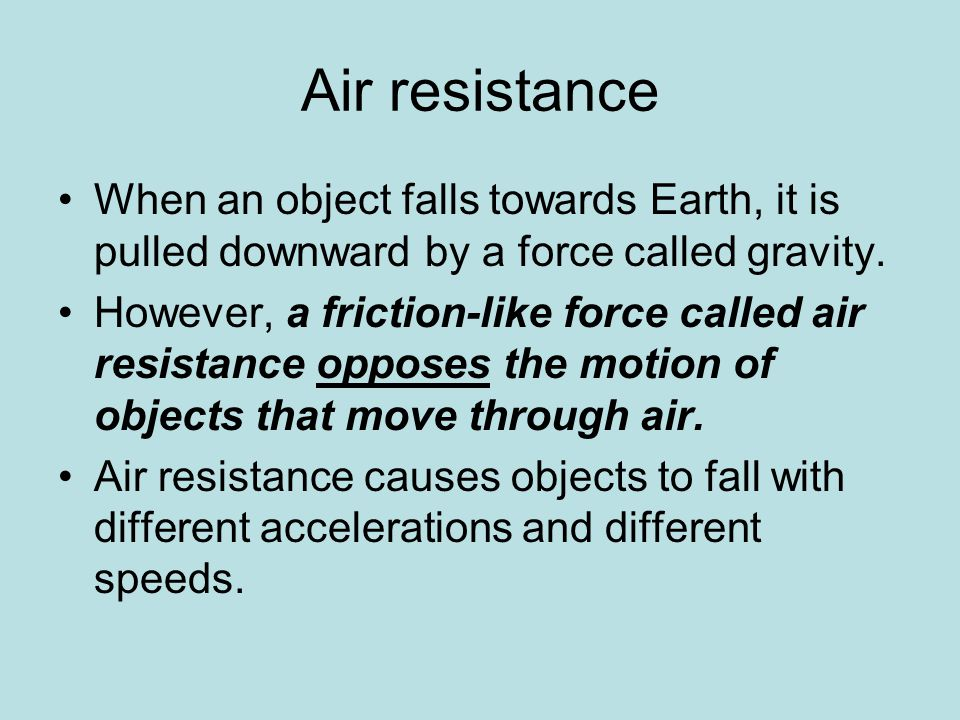 Air resistance When an object falls towards Earth, it is pulled downward by a force called gravity.