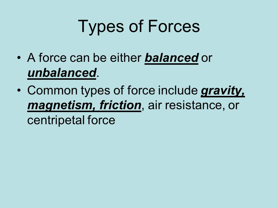 Types of Forces A force can be either balanced or unbalanced.