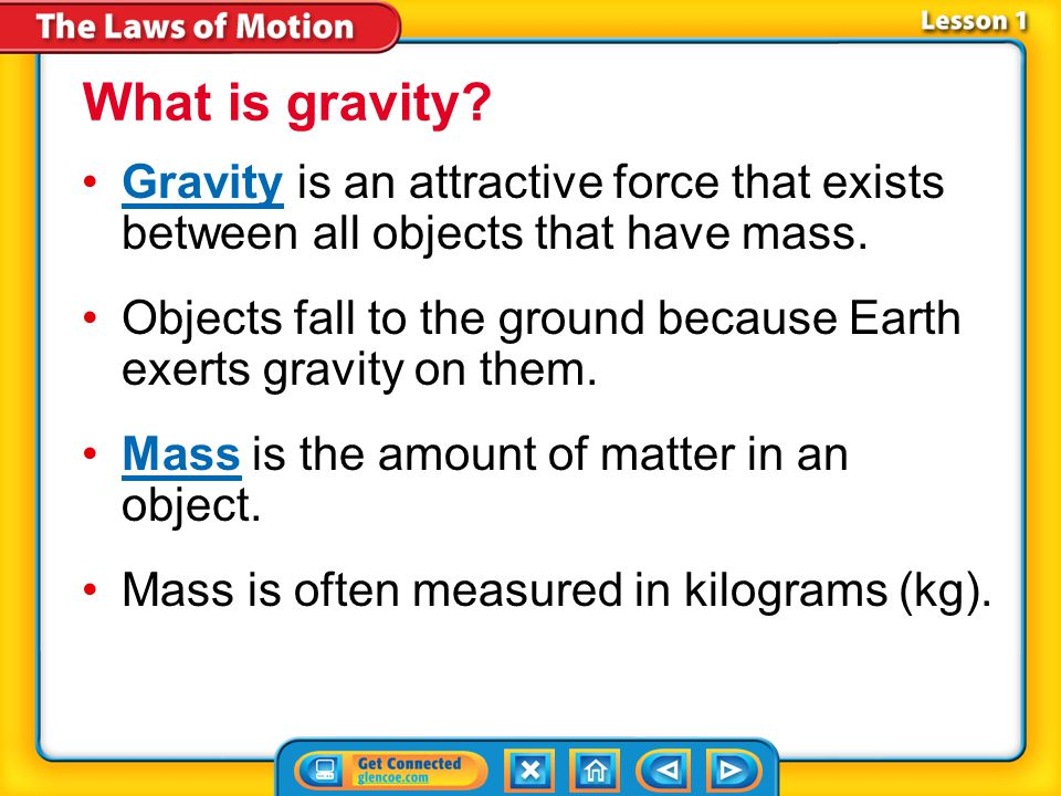 What is gravity Gravity is an attractive force that exists between all objects that have mass.