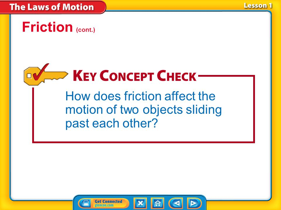 Friction (cont.) How does friction affect the motion of two objects sliding past each other.