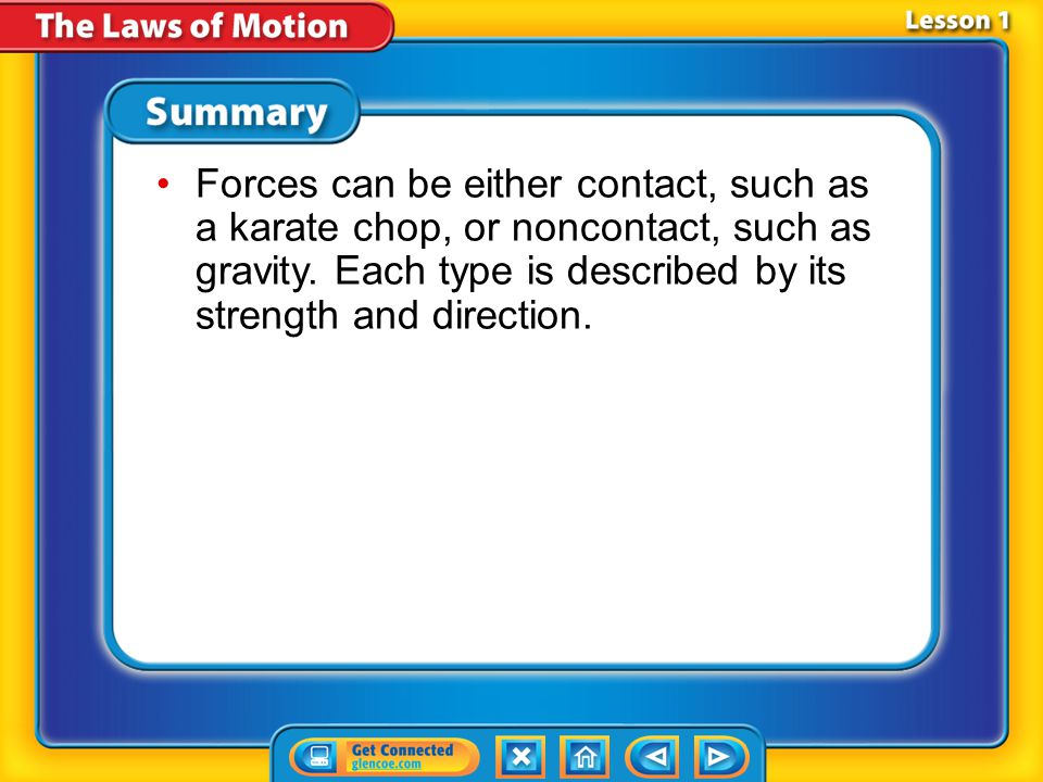 Forces can be either contact, such as a karate chop, or noncontact, such as gravity. Each type is described by its strength and direction.