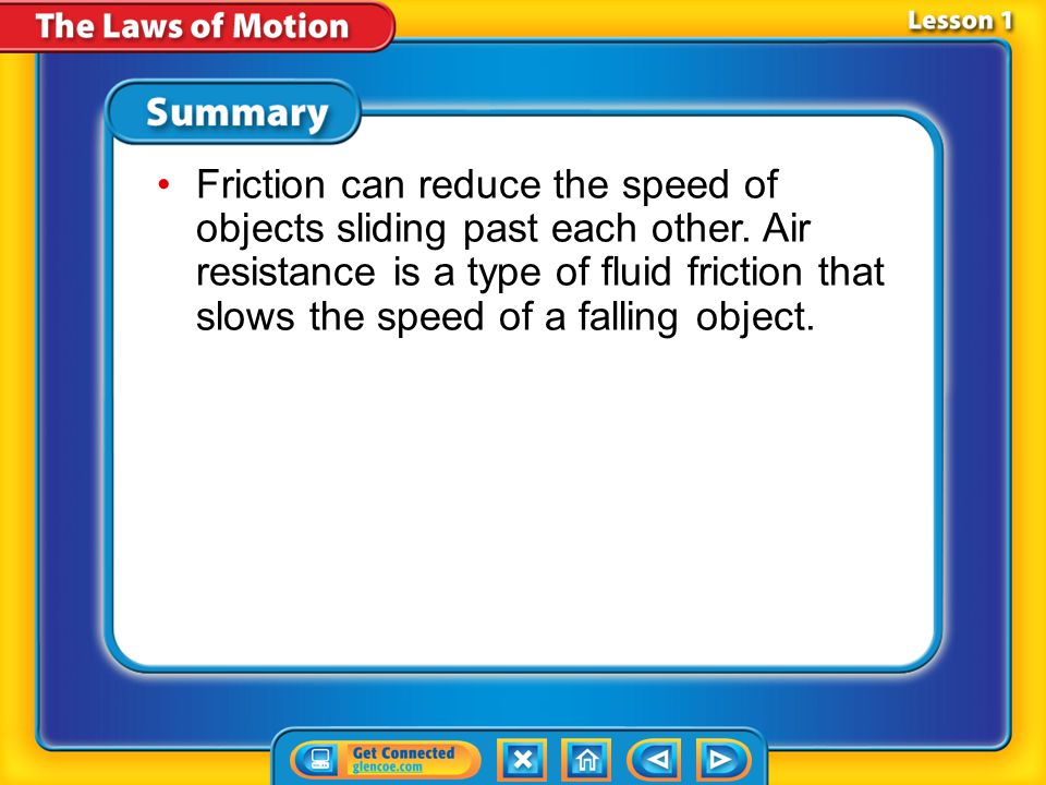 Friction can reduce the speed of objects sliding past each other
