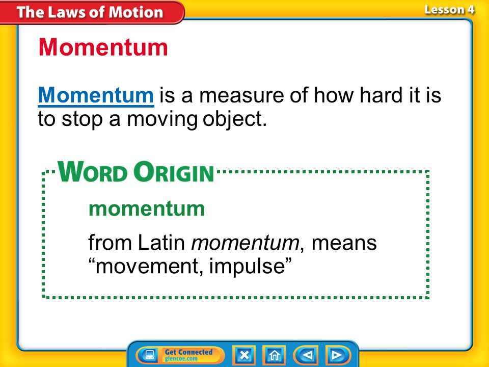 Momentum Momentum is a measure of how hard it is to stop a moving object. momentum. from Latin momentum, means movement, impulse