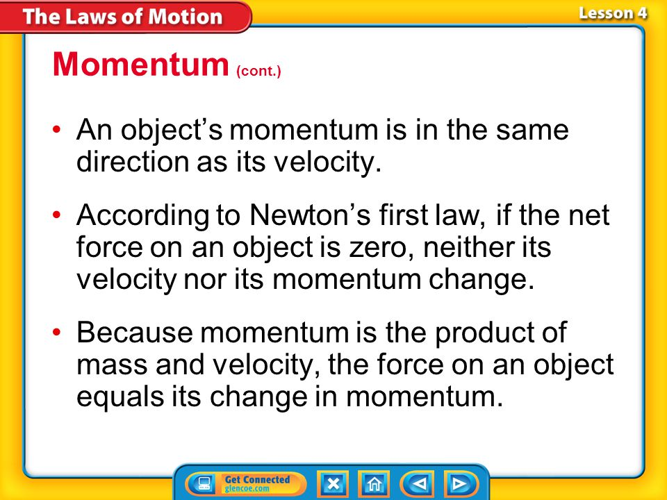 Momentum (cont.) An object's momentum is in the same direction as its velocity.