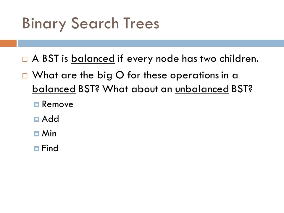 Binary Search Trees A BST is balanced if every node has two children.