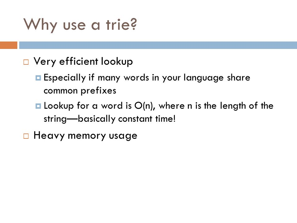 Why use a trie Very efficient lookup Heavy memory usage