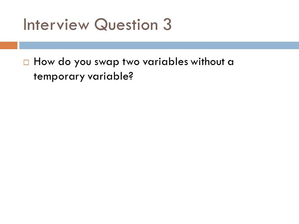 Interview Question 3 How do you swap two variables without a temporary variable