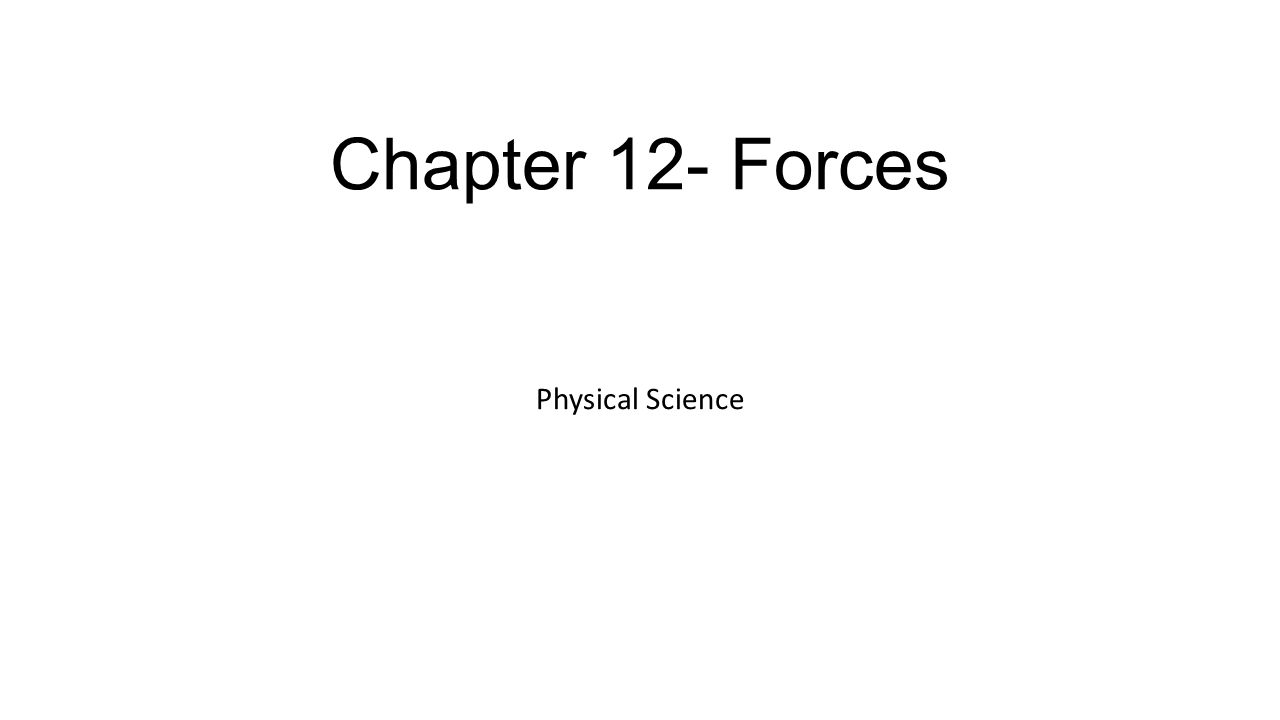 Chapter 12- Forces Physical Science