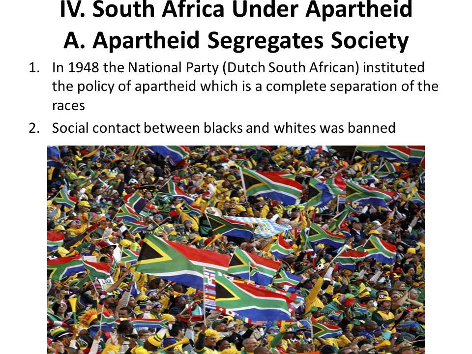 IV. South Africa Under Apartheid A. Apartheid Segregates Society
