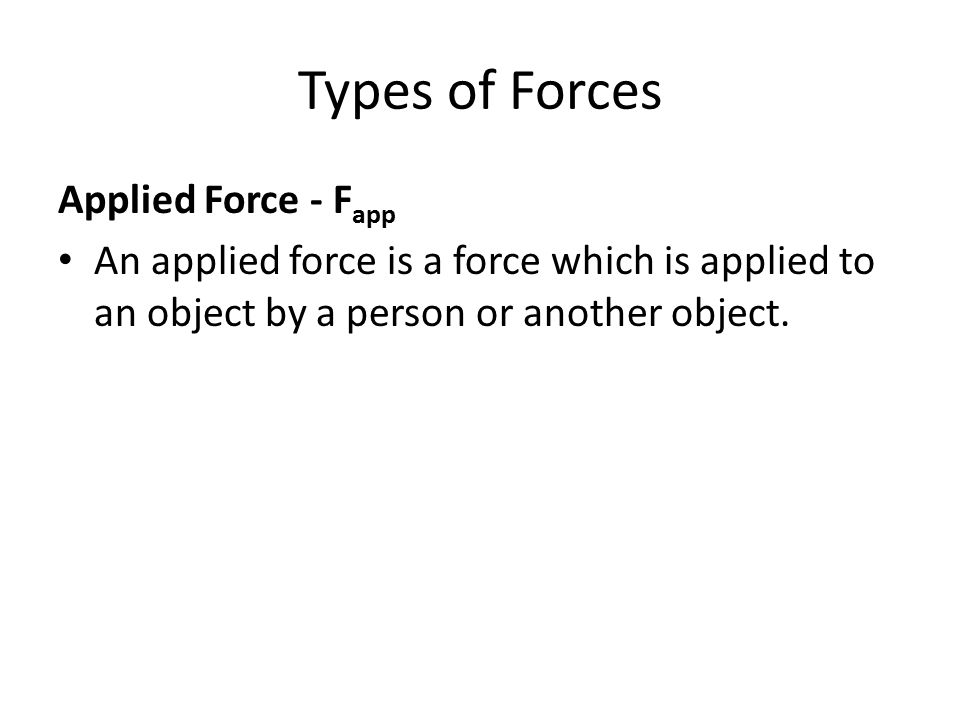 Types of Forces Applied Force - Fapp