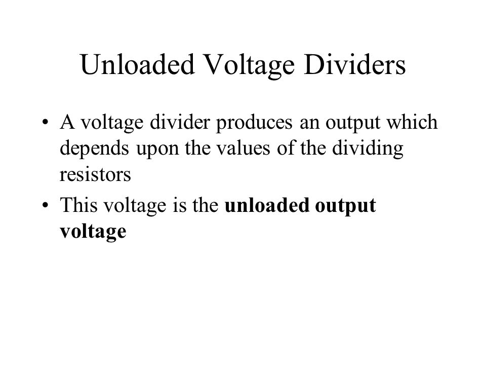 Unloaded Voltage Dividers