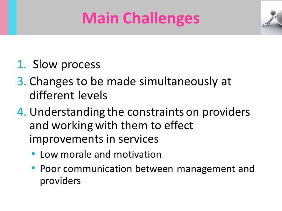 Main Challenges Slow process