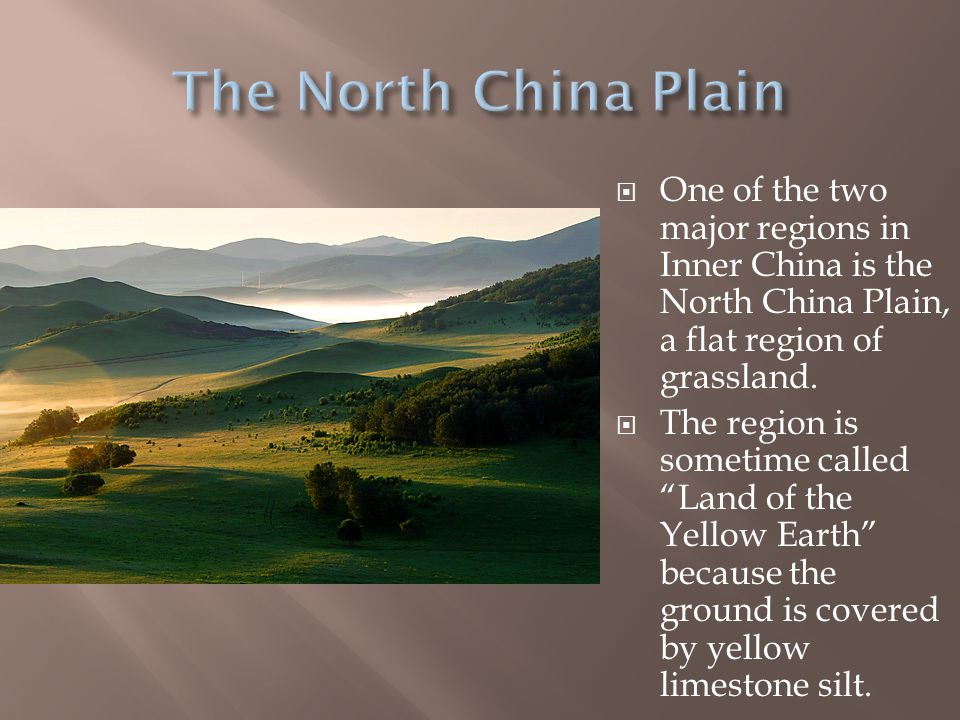 The North China Plain One of the two major regions in Inner China is the North China Plain, a flat region of grassland.