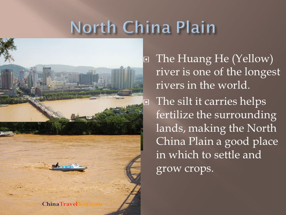 North China Plain The Huang He (Yellow) river is one of the longest rivers in the world.
