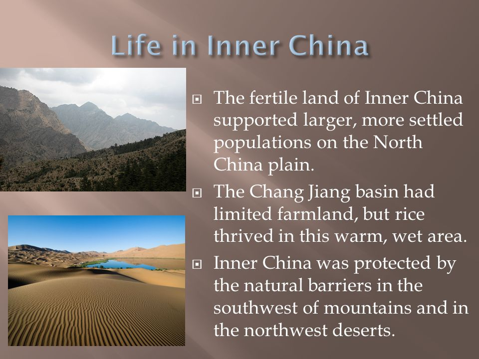 Life in Inner China The fertile land of Inner China supported larger, more settled populations on the North China plain.