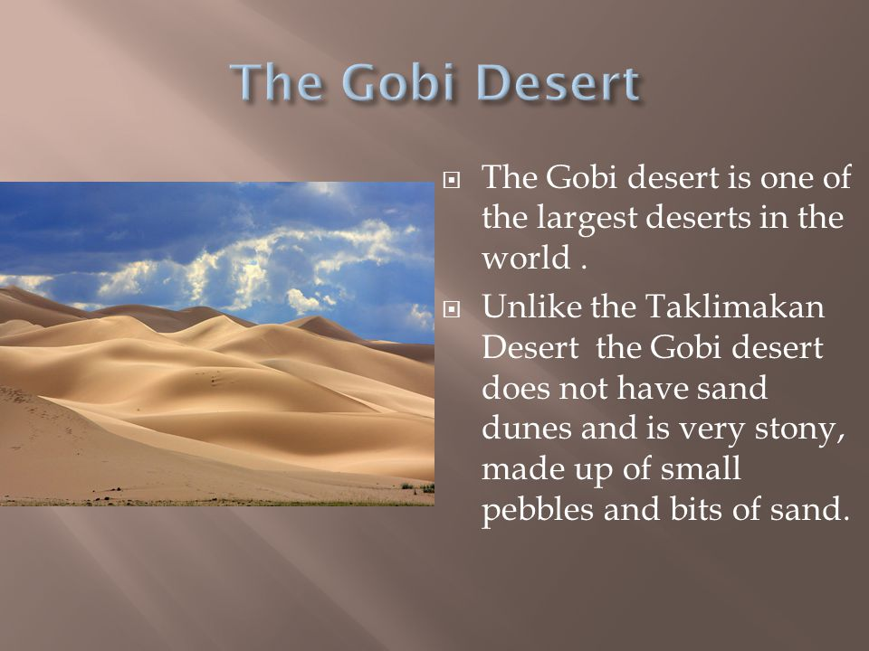 The Gobi Desert The Gobi desert is one of the largest deserts in the world .