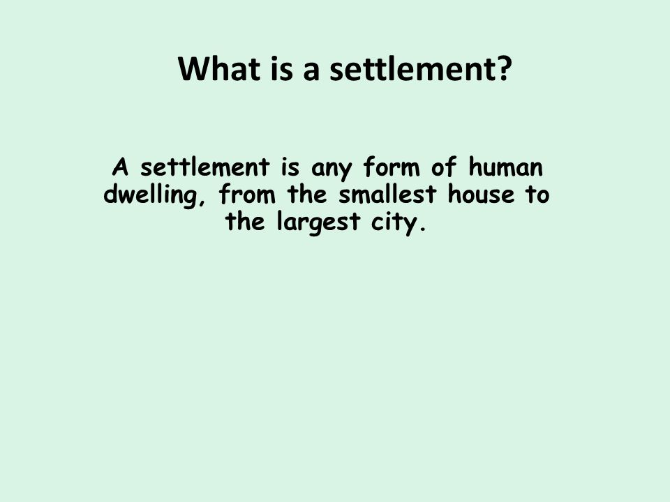 What is a settlement A settlement is any form of human dwelling, from the smallest house to the largest city.