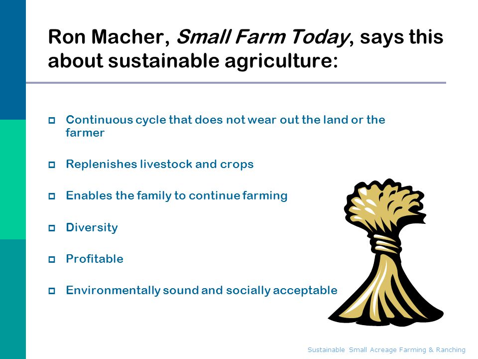 Ron Macher, Small Farm Today, says this about sustainable agriculture: