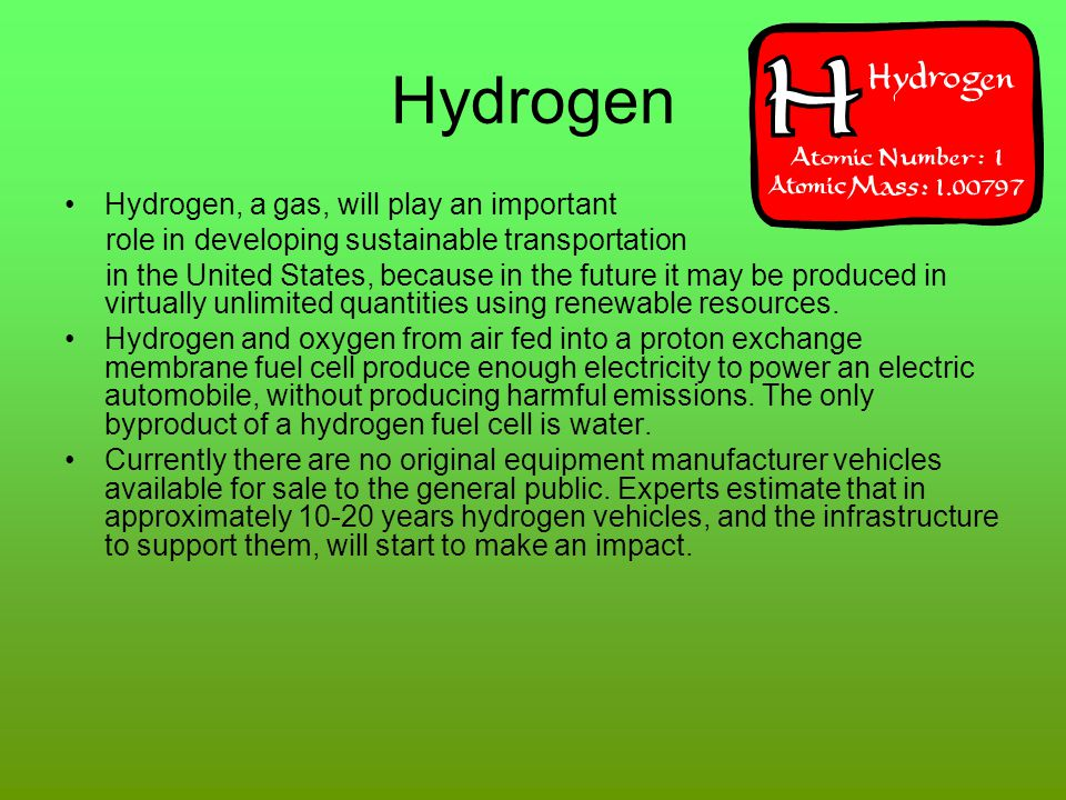 Hydrogen Hydrogen, a gas, will play an important