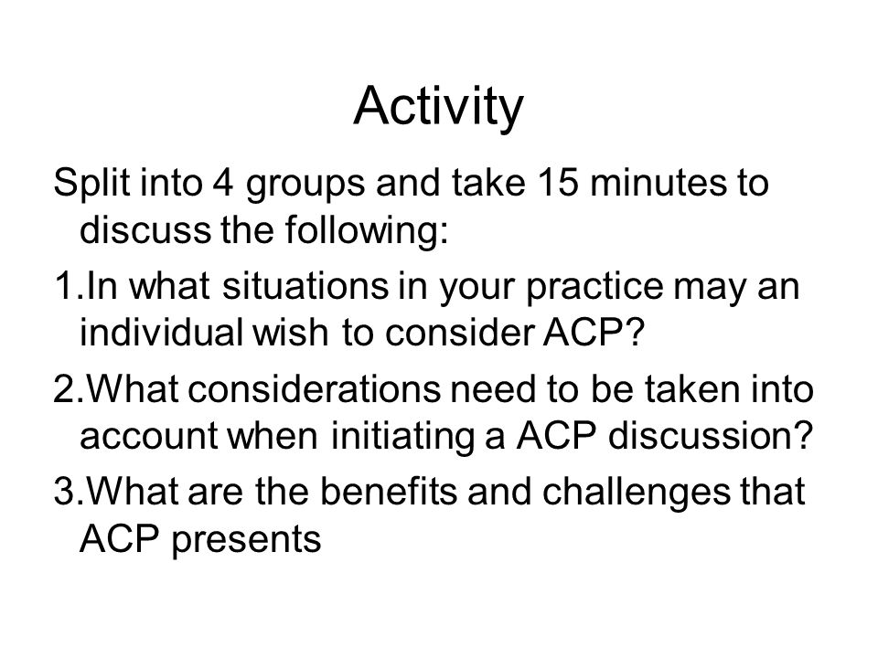 Activity Split into 4 groups and take 15 minutes to discuss the following: